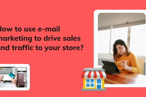How to use email marketing to drive sales and traffic to your store